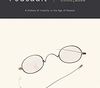 Foucault, Michel. Madness and Civilization: A History of Insanity in the Age of Reason