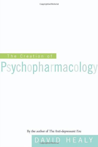 Healy, David. The Creation of Psychopharmacology