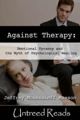Masson, Jeffrey. Against Therapy: Emotional Tyranny and the Myth of Psychological Healing