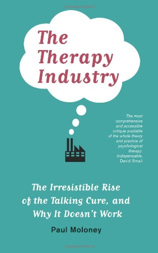 Moloney, Paul. The Therapy Industry: The Irresistible Rise of the Talking Cure and Why It Doesn't Work