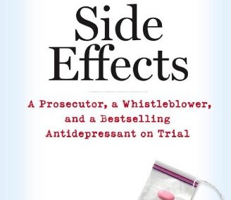 Bass, Alison. Side Effects: A Prosecutor, a Whistleblower, and a Bestselling Antidepressant on Trial