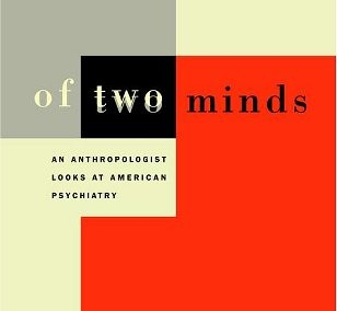 Luhrmann, Tania. Of Two Minds: An Anthropologist Looks at American Psychiatry