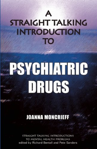 Moncrieff, Joanna. A Straight Talking Guide to Psychiatric Drugs