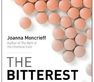 Moncrieff, Joanna. The Bitterest Pills: The Troubling Story of Antipsychotic Drugs