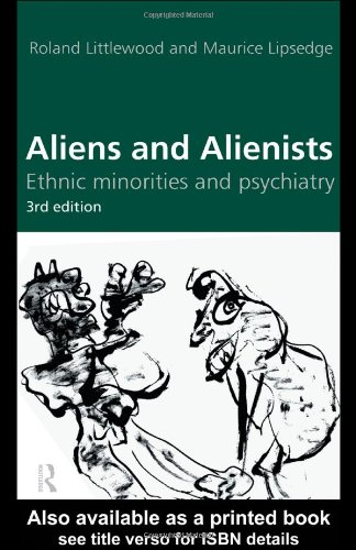 Lipsedge, Maurice and Roland Littlewood. Aliens and Alienists: Ethnic Minorities and Psychiatry