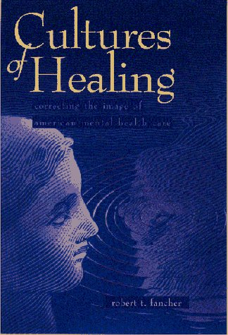 Fancher, Robert. Cultures of Healing: Correcting the Image of American Mental Health Care