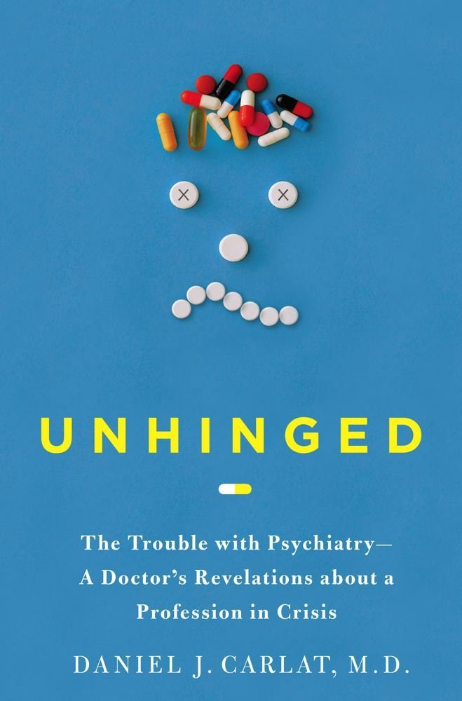 Carlat, Daniel. Unhinged: The Trouble with Psychiatry