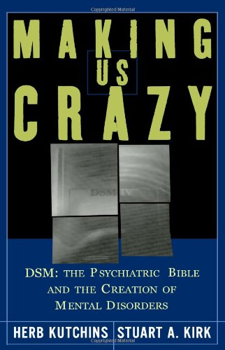 Kutchins, Herb and Stuart Kirk. Making Us Crazy: DSM: The Psychiatric Bible and the Creation of Mental Disorders