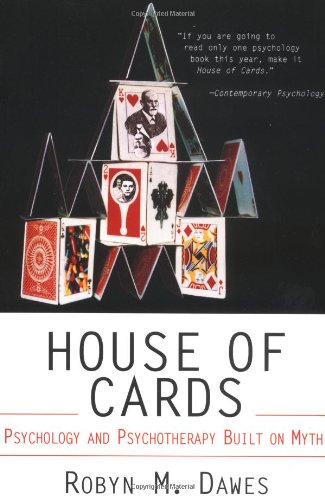 Dawes, Robyn. House of Cards: Psychology and Psychotherapy Built on Myth