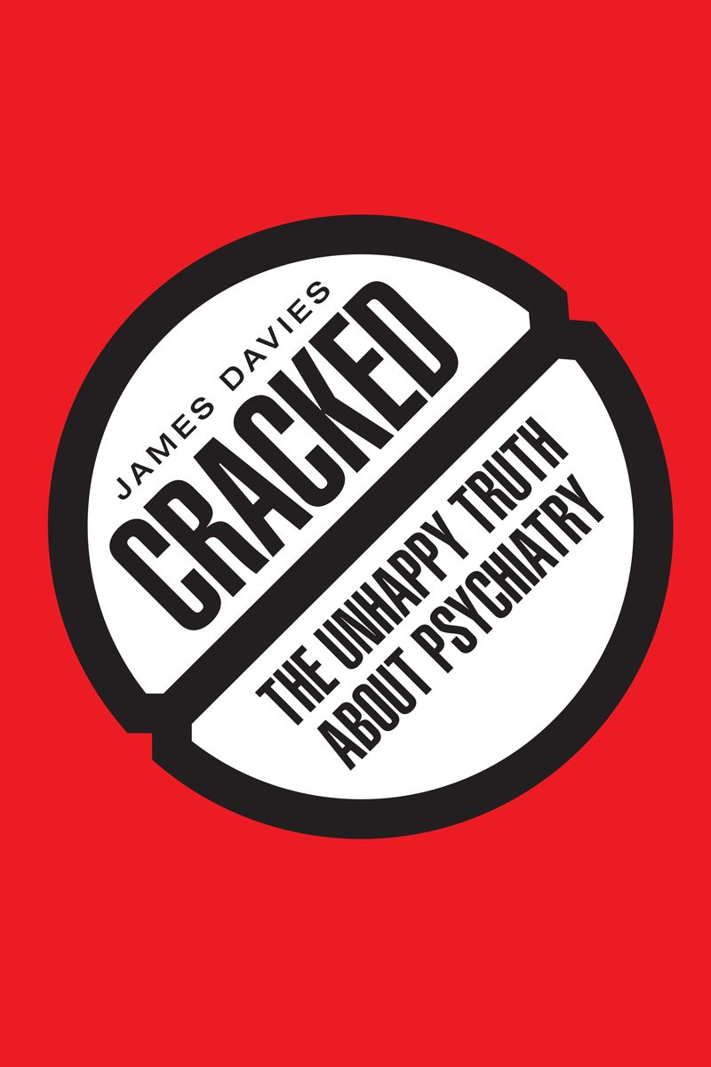 Davies, James. Cracked: The Unhappy Truth About Psychiatry