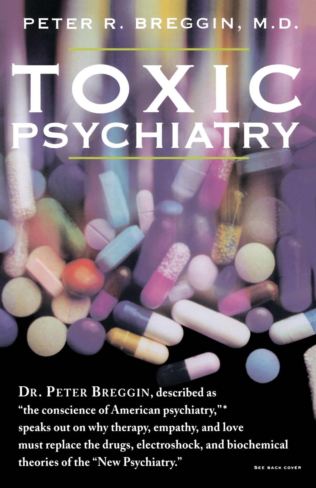 "Breggin, Peter. Toxic Psychiatry: Why Therapy, Empathy and Love Must Replace the Drugs, Electroshock, and Biochemical Theories of the ""New Psychiatry"""