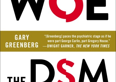 Greenberg, Gary. The Book of Woe: The DSM and the Unmaking of Psychiatry
