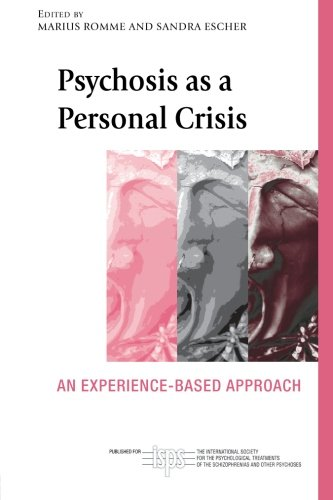 Romme, Marcus and Sandra Escher. Psychosis as a Personal Crisis: An Experienced-Based Approach