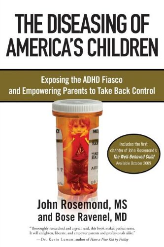 Rosemond, John and Bose Ravenel. The Diseasing of America's Children: Exposing the ADHD Fiasco and Empowering Parents to Take Back Control