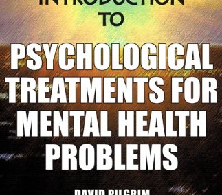 Pilgrim, David, Richard Bentall, et al. Straight Talking Guide to Psychological Treatments for Mental Health Problems