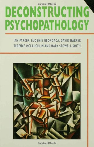 Parker, Ian, Eugenie Georgaca, et al. Deconstructing Psychopathology