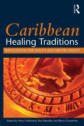Sutherland, Patsy and Roy Moodley. Caribbean Healing Traditions: Implications for Health and Mental Health