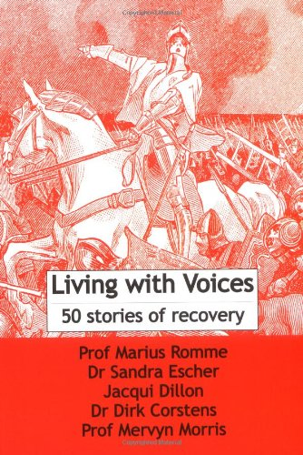 Romme, Marcus, Sandra Escher, et al. Living with Voices: 50 Stories of Recovery