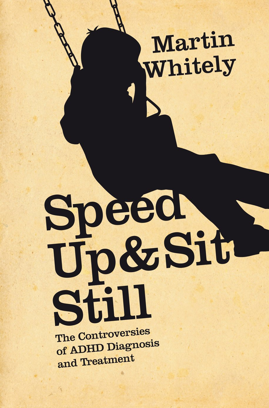 Whitely, Martin. Speed Up & Sit Still: The Controversies of ADHD Diagnosis and Treatment