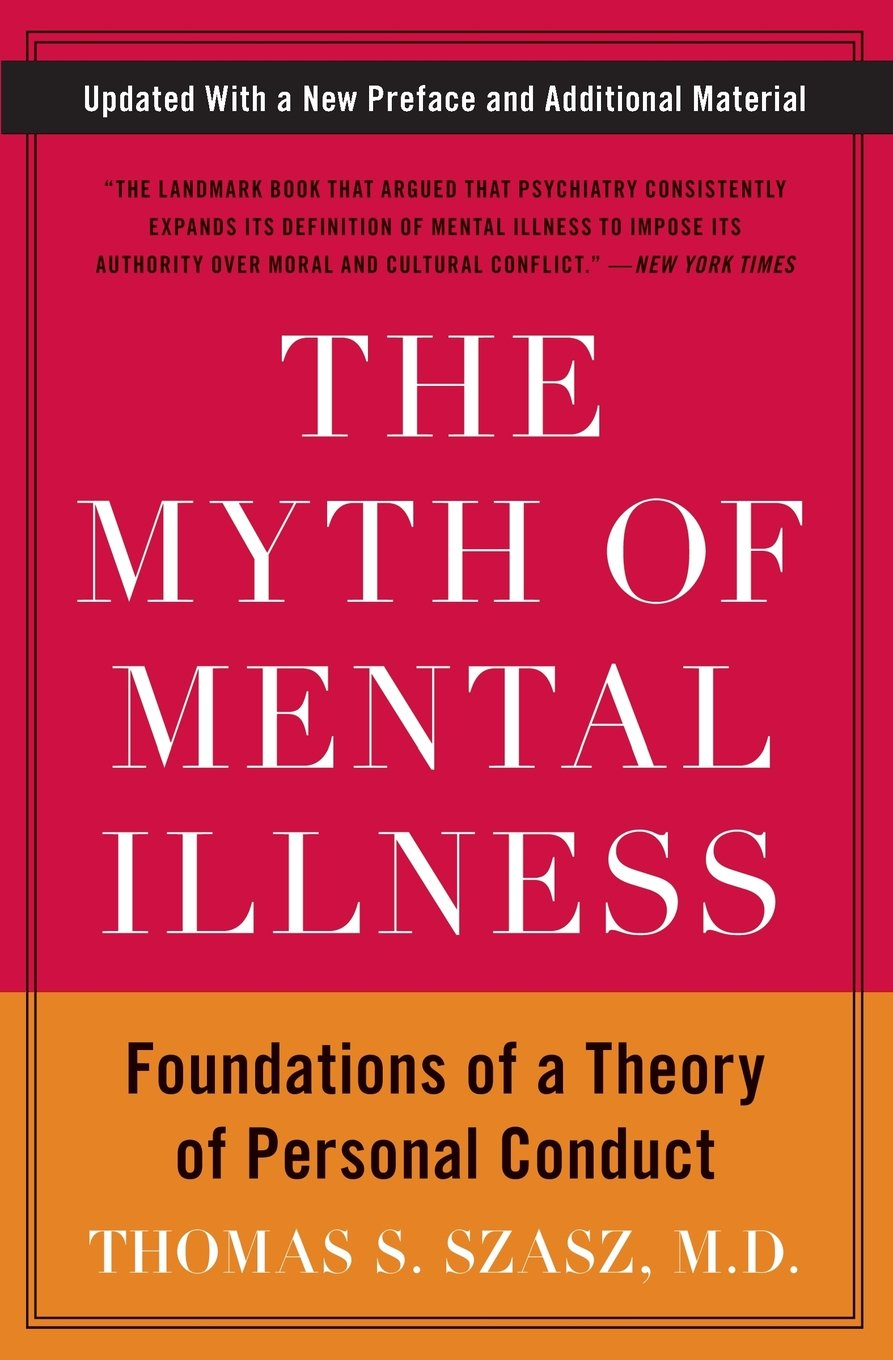 Szasz, Thomas. The Myth of Mental Illness